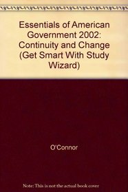 Essentials of American Government 2002: Continuity and Change (Get Smart With Study Wizard)