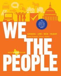 We the People: An Introduction to American Politics (Ninth Texas Edition)