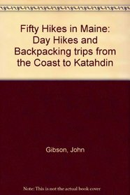 Fifty Hikes in Maine: Day Hikes and Backpacking trips from the Coast to Katahdin