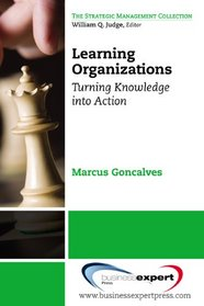 Learning Organizations: Turning Knowledge into Action