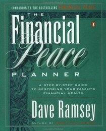 The Financial Peace Planner : A Step-by-Step Guide to Restoring Your Family's Financial Health