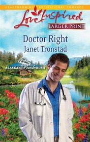 Doctor Right (Alaskan Bride Rush, Bk 3) (Love Inspired, No 584) (Larger Print)