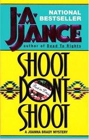 Shoot Don't Shoot  (Joanna Brady, Bk 3)
