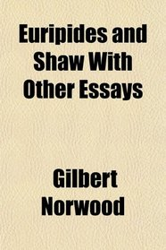 Euripides and Shaw With Other Essays