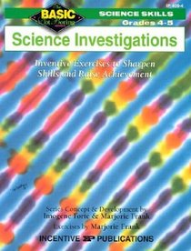 Science Investigations Grades 4-5: Inventive Exercises to Sharpen Skills and Raise Achievement (Basic/Not Boring Science Skills)
