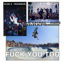 Fuck You Too: The Extras and More Photographs by Glen E. Friedman
