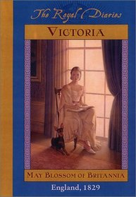 Victoria: May Blossom of Britannia, England, 1829 (Royal Diaries)