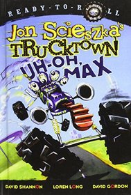 Uh-oh, Max (Ready-to-Read. Level 1: Jon Scieszka's Trucktown)