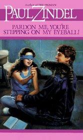 Pardon Me, You're Stepping on my Eyeball!