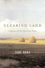 Clearing Land : Legacies of the American Farm