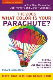 What Color Is Your Parachute? 2006: A Practical Manual for Job-hunters And Career-Changers (What Color Is Your Parachute)