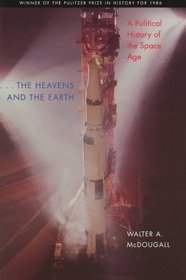 ...the Heavens and the Earth : A Political History of the Space Age