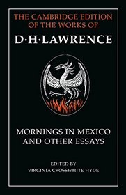 Mornings in Mexico and Other Essays (The Cambridge Edition of the Works of D. H. Lawrence)