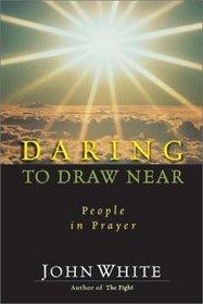 Daring to Draw Near: People in Prayer