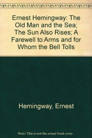 Ernest Hemingway: The Old Man and the Sea; The Sun Also Rises; A Farewell to Arms and for Whom the Bell Tolls