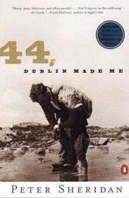 44 Dublin Made Me