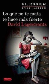 Lo que no te mata te hace m�s fuerte. Millenium 4 (Spanish Edition)