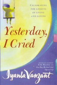 YESTERDAY I CRIED: CELEBRATING THE LESSONS OF LIVING AND LOVING