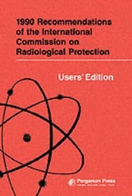 1990 Recommendations of the International Commission on Radiological Protection - Users' Edition