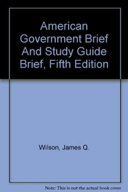 American Government Brief And Study Guide Brief, Fifth Edition