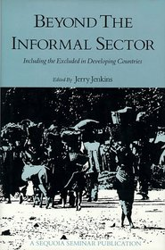 Beyond the Informal Sector: Including the Excluded in Developing Countries (Sequoia Seminar Publication)