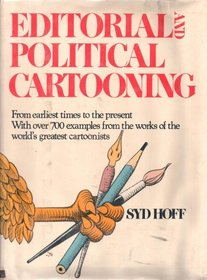 Editorial and political cartooning: From earliest times to the present, with over 700 examples from the works of the world's greatest cartoonists