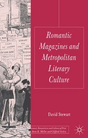 Romantic Magazines and Metropolitan Literary Culture (Palgrave Studies in the Enlightenment, Romanticism and Cultures of Print)