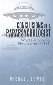 Conclusions of a Parapsychologist: What Paranormal Phenomena Tell Us