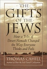The Gifts of the Jews: How a Tribe of Desert Nomads Changed the Way Everyone Thinks and Feels (Hinges of History, Vol. 2)