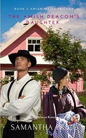The Amish Deacon's Daughter: Amish Romance (Amish Maids Trilogy)
