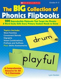 The Big Collection Of Phonics Flipbooks: 200 Reproducible Flipbooks That Target the Phonics & Word Study Skills Every Primary Student Needs to Know