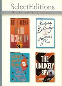Readers Digest Select Editions: Beyond Recognition / A Woman's Place / The Cat Who Tailed a Thief / The Unlikely Spy