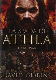 La spada di Attila (The Sword of Attila) (Total War Rome, Bk 2) (Italian Edition)