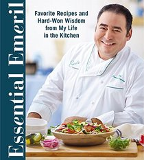 Essential Emeril: Secrets and Recipes from a Life in the Kitchen