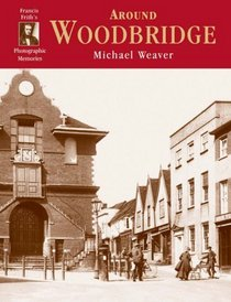 Francis Frith's Around Woodbridge (Photographic Memories)