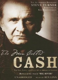 The Man Called Cash: The Life, Love, And Faith of an American Legend- the Authorized Biography [UNABRIDGED]