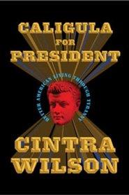 Caligula for President: Better American Living Through Tyranny