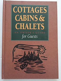 Cottages, Cabins & Chalets : An Owner's Guide for Guests