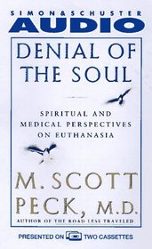 Denial of the Soul: Spiritual & Medical Perspectives on Euthanasia (Audio Book)