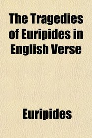 The Tragedies of Euripides in English Verse