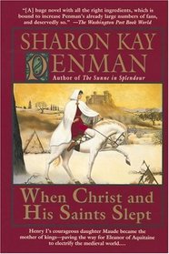 When Christ and His Saints Slept (Henry II & Eleanor of Aquitaine, Bk 1)
