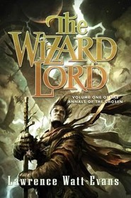 The Wizard Lord: Volume One of the Annals of the Chosen