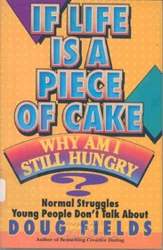 If Life Is a Piece of Cake, Why Am I Still Hungry?