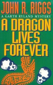 A Dragon Lives Forever (Riggs, John R., Garth Ryland Mystery.)