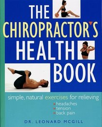 The Chiropractor's Health Book : Simple, Natural Exercises for Relieving Headaches, Tension, and Back Pain
