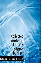 Collected Works of Frances Hodgson Burnett (Large Print Edition)