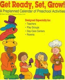 Get Ready, Set, Grow!: A Pre-Planned Calendar of Preschool Activities