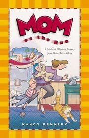 Mom on the Run: A Mother's Hilarious Journey from Burn-Out to Glory