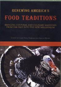 Renewing America's Food Traditions: Bringing Cultural and Culinary Mainstays of the Past Into the New Millennium