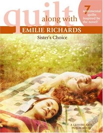 Quilt Along with Emilie Richards: Sister's Choice (Leisure Arts #4637)